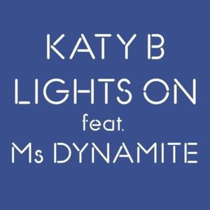 Lights On (Katy B song) 2010 single by Katy B featuring Ms. Dynamite