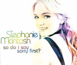 So Do I Say Sorry First? single by Stephanie McIntosh