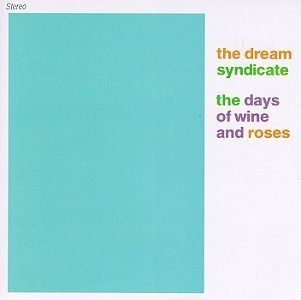 <i>The Days of Wine and Roses</i> 1982 studio album by The Dream Syndicate