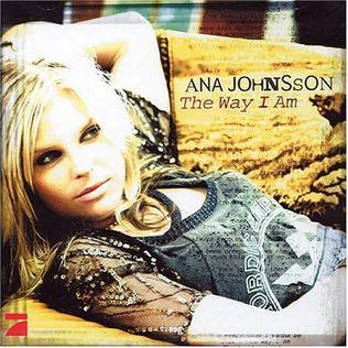 <i>The Way I Am</i> (Ana Johnsson album) 2004 studio album by Ana Johnsson