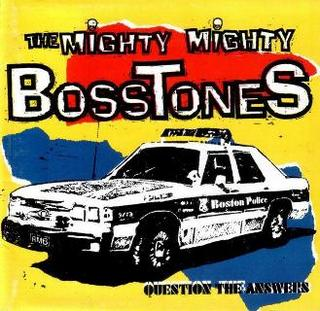 <i>Question the Answers</i> 1994 studio album by The Mighty Mighty Bosstones