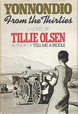 tillie olsens yonnondio essay Olsen, tillie 1913– mrs olsen is a prize-winning american novelist and short story writer (see also contemporary authors, vols 1-4, rev ed)  the strength of mrs olsen's writing is remarkable, and the holbrooks' threadbare, famished odyssey [yonnondio] cannot help but arouse shame in those of us who have ever spoken lightly of poverty.