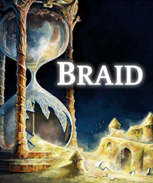 "A painted image of a large sand hourglass, its bottom smashed with sand fallen out; a sand-made castle, falling apart, sits to the side of the hourglass. The game's name ""Braid"" appears above the castle."