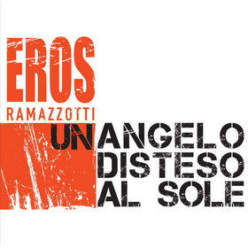 Image result for Eros Ramazzotti - Un angelo disteso al sole