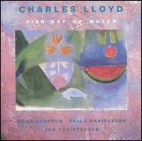 <i>Fish Out of Water</i> (Charles Lloyd album) album by Charles Lloyd