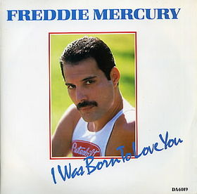 I Was Born to Love You (song) 1985 single by Freddie Mercury