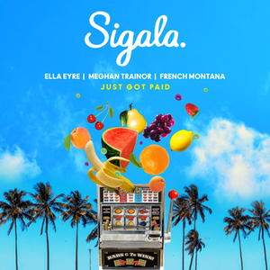 Just Got Paid (Sigala song) 2018 single by Sigala, Ella Eyre and Meghan Trainor featuring French Montana
