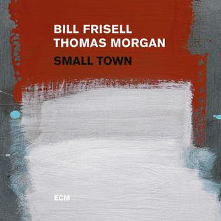 <i>Small Town</i> (album) 2017 live album by Bill Frisell and Thomas Morgan