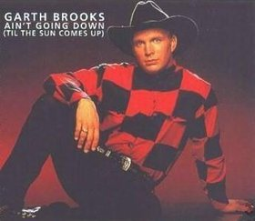 Aint Goin Down (Til the Sun Comes Up) 1993 single by Garth Brooks