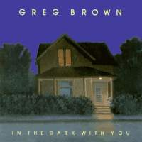 <i>In the Dark with You</i> 1985 studio album by Greg Brown