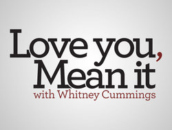 Love You, Mean It with Whitney Cummings.jpg