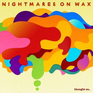 Resultado de imagen de nightmares on wax thought so