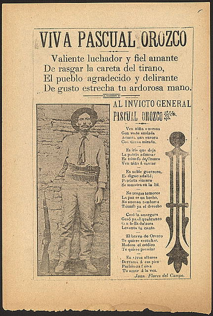 A contemporary corrido song sheet praising Orozco and his exploits. The headline reads: Brave fighter and faithful lover, you tear off the mask of the tyrant! The thankful and delirious people shake your ardent hand! To the unbeaten General Pascual Orozco! Orozco-poem.jpg