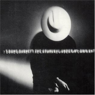 <i>The Criminal Under My Own Hat</i> 1992 studio album by T Bone Burnett