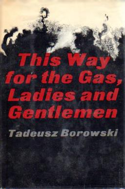 borowski this way to the gas 'and in the city, on the other side of the river, as in a deep jungle, people were being hunted' - tadeusz borowski in 1959, maria borowski published a collection of short stories known as 'this way for the gas, ladies and gentlemen', written by her late husband tadeusz borowski.