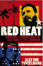 <i>Red Heat: Conspiracy, Murder and the Cold War in the Caribbean</i> book by Alex von Tunzelmann