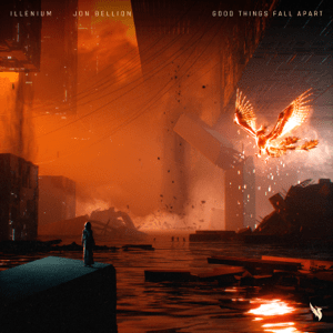 Good Things Fall Apart 2019 single by Illenium and Jon Bellion