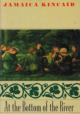 Jamaica Kincaid - At the Bottom of the River.jpeg