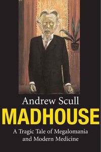 Madhouse - A Tragic Tale of Megalomania and Modern Medicine.jpg