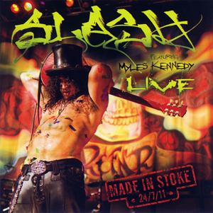<i>Made in Stoke 24/7/11</i> 2011 live album by Slash featuring Myles Kennedy