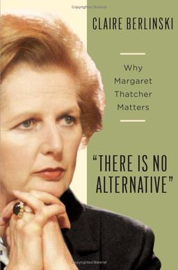 There Is No Alternative Why Margaret Thatcher Matters Wikipedia