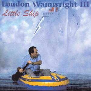 <i>Little Ship</i> (album) 1997 studio album by Loudon Wainwright III
