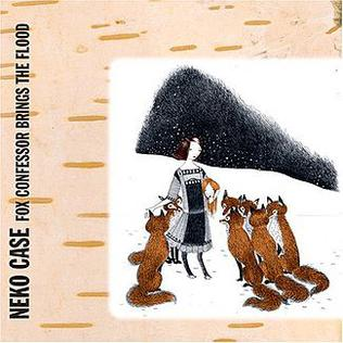 <i>Fox Confessor Brings the Flood</i> 2006 studio album by Neko Case