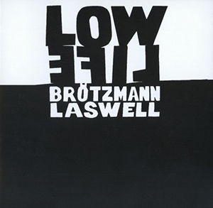 <i>Low Life</i> (Peter Brötzmann and Bill Laswell album) 1987 studio album by Peter Brötzmann/Bill Laswell