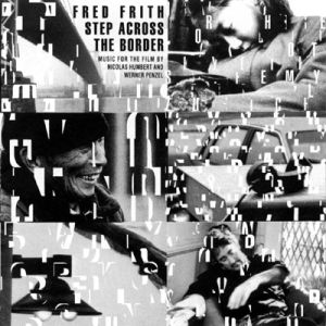 <i>Step Across the Border</i> (soundtrack) 1990 soundtrack album by Fred Frith