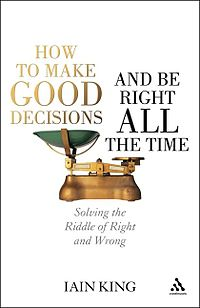<i>How to Make Good Decisions and Be Right All the Time</i> book by Iain King