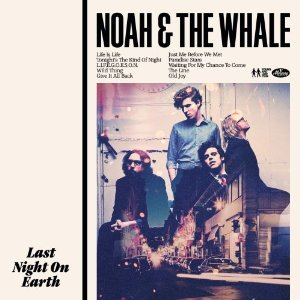<i>Last Night on Earth</i> (Noah and the Whale album) 2011 studio album by Noah and the Whale