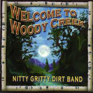 <i>Welcome to Woody Creek</i> 2004 studio album by Nitty Gritty Dirt Band