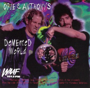 <i>Demented World</i> 1997 studio album by Gregg Hughes and Anthony Cumia (Opie and Anthony)