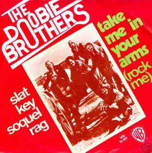 Take Me in Your Arms (Rock Me a Little While) 1975 single by The Doobie Brothers