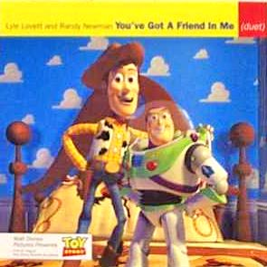 Youve Got a Friend in Me 1995 single and theme song of Toy Story, by Randy Newman and Lyle Lovett