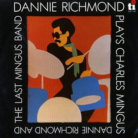 <i>Dannie Richmond Plays Charles Mingus</i> 1981 studio album by Dannie Richmond and the Last Mingus Band