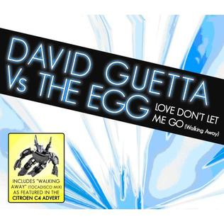Love Dont Let Me Go (Walking Away) 2006 single by David Guetta vs. The Egg