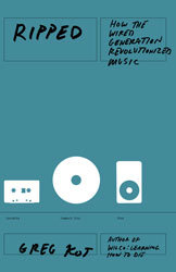 <i>Ripped: How the Wired Generation Revolutionized Music</i>