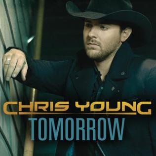 Tomorrow (Chris Young song) 2011 single by Chris Young