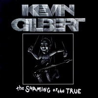 <i>The Shaming of the True</i> 2000 studio album by Kevin Gilbert