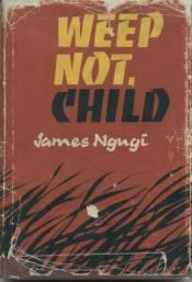 weep not child by ngugi wa thiong o Ngugi wa thiong'o, a kenyan writer of gikuyu descent, began a very  the mind,  ngugi has written several novels in english: weep not, child,.