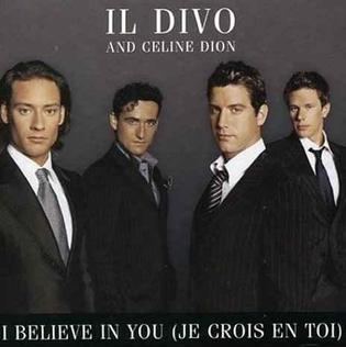 I Believe in You (Je crois en toi) 2006 single by Celine Dion and Il Divo