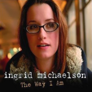 The Way I Am (Ingrid Michaelson song) 2007 song by Ingrid Michaelson