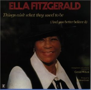 <i>Things Aint What They Used to Be (And You Better Believe It)</i> 1970 studio album by Ella Fitzgerald