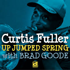 <i>Up Jumped Spring</i> 2004 studio album by Curtis Fuller with Brad Goode