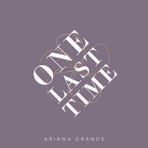 """Single » """"Love Me Harder""""  (with The Weekend) - Página 5 Ariana_Grande_One_Last_Time_Cover"""