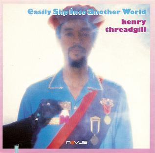 <i>Easily Slip Into Another World</i> 1987 studio album by Henry Threadgill