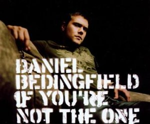 If Youre Not the One 2002 single by Daniel Bedingfield