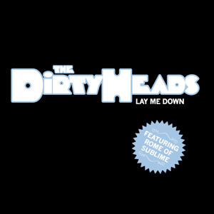 Lay Me Down (The Dirty Heads song) 2010 single by Dirty Heads featuring Rome Ramirez