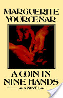 Marguerite Yourcenar - A Coin in Nine Hands.jpeg
